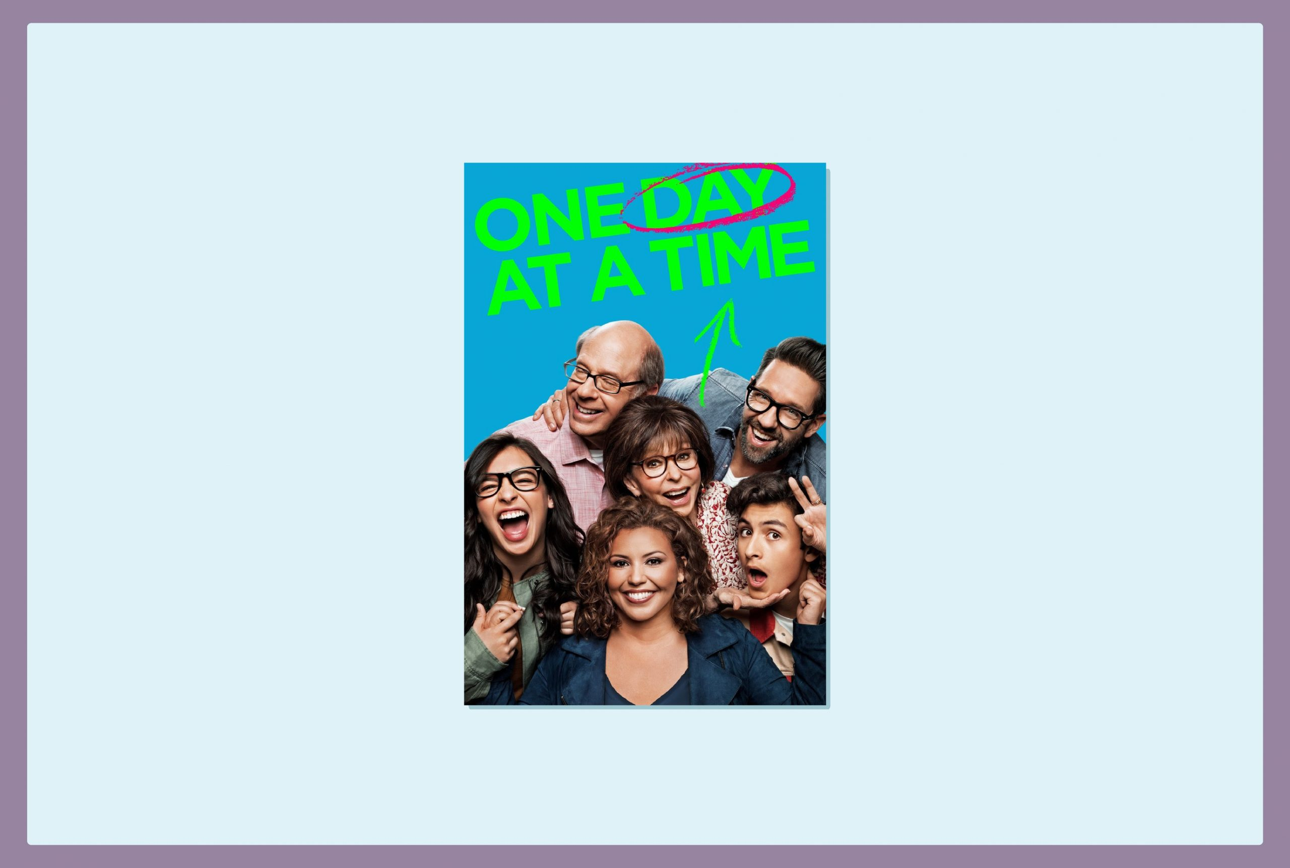 Six people— family and friends— three Latino women, one Latino teenage boy and two white men huddle together and pose quirkily for a photo. An arrow from one of the white men's shoulder leads to the title 'One Day at a time' written in neon green and 'day' circled in purple