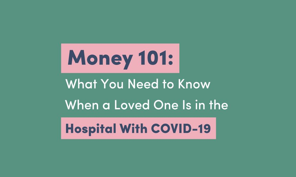Text on a green background: Money 101: What You Need to Know When a Loved One is in the Hospital With COVID-19