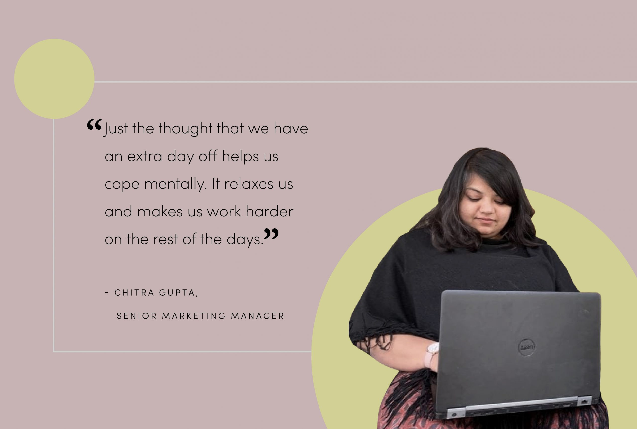 """Image of Chitra Gupta working on her laptop with a quote from her, next to her, that says: """"Just the thought that we have an extra day off helps us cope mentally. It relaxes us and makes us work harder on the rest of the days."""". Photo courtesy: Chitra Gupta"""