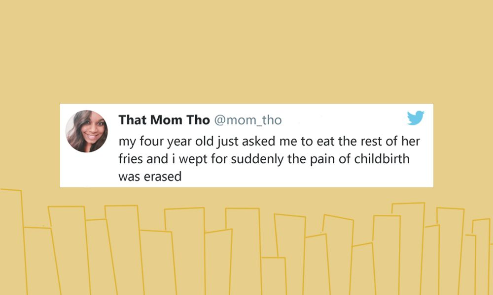 Image of a tweet from @mom_tho: my four year old just asked me to eat the rest of her fries and i wept for suddenly the pain of childbirth was erased