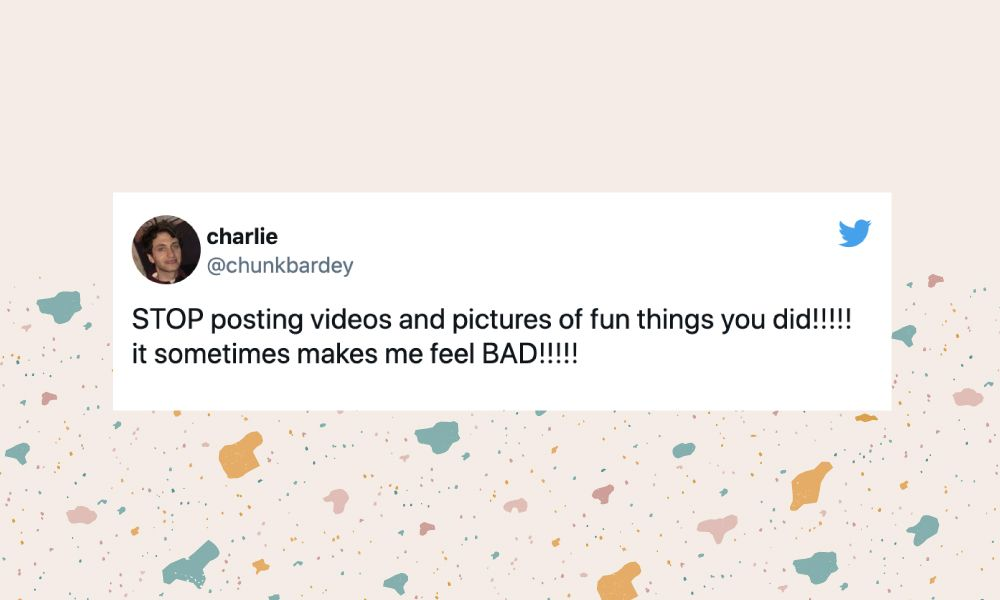 """Image of a tweet from @chunkbardey: """"STOP posting videos and pictures of fun things you did!!!!! it sometimes makes me feel BAD!!!!!"""""""