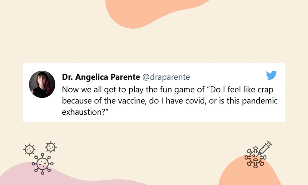 """Image of a tweet from @draparente: Now we all get to play the fun game of """"Do I feel like crap because of the vaccine, do I have covid, or is this pandemic exhaustion?"""""""